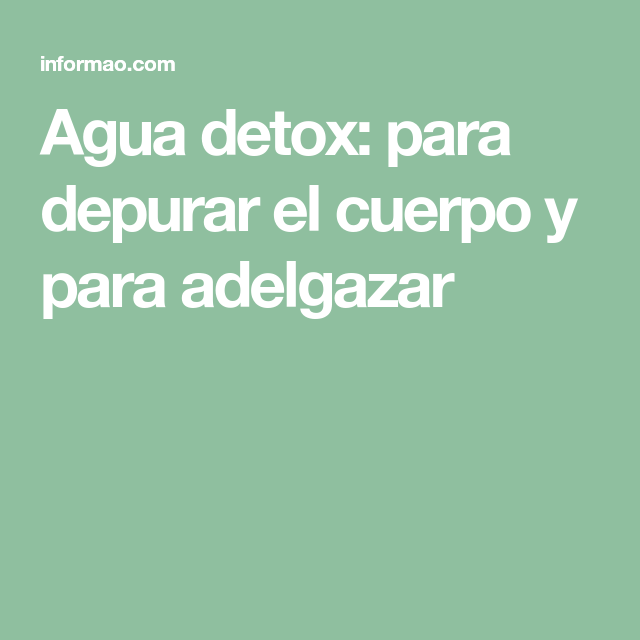 Agua detox: para depurar el cuerpo y para adelgazar