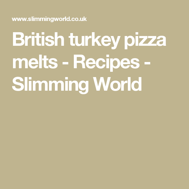 British turkey pizza melts - Recipes - Slimming World