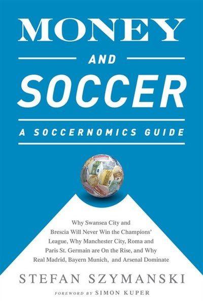 Money and Soccer: A Soccernomics Guide by Stefan Szymanski