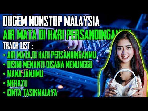 Dugem Nonstop Malaysia Air Mata Di Hari Persandinganmu Terbaru 2019 Youtube Lagu Lagu Terbaik Musik