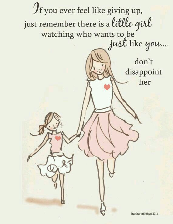 Mommy Daughter Quote My Little One Defiantly Looks Up To Me Words I Say Or How I Act Get Mimic B Daughter Quotes Mother Daughter Quotes Feel Like Giving Up