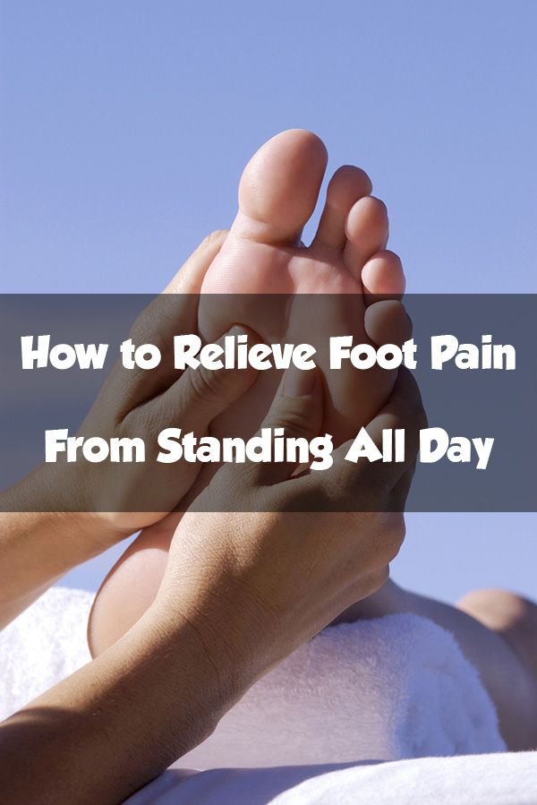 How To Relieve Foot Pain From Standing All Day Leg Pinterest