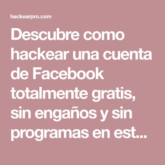 Descubre Como Hackear Una Cuenta De Facebook Totalmente Gratis Sin Engaños Y Sin Programas En Este 2019 Aprende A Hack Hackear Trucos Para Celulares Facebook