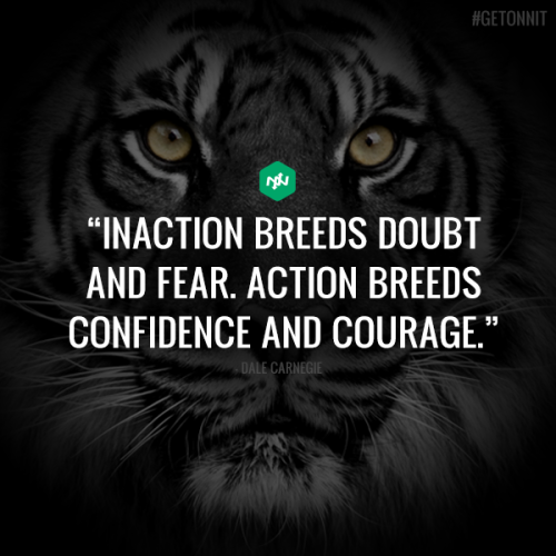 Inspirational · Inaction Breeds Doubt And Fear. Action Breeds Confidence  And Courage.
