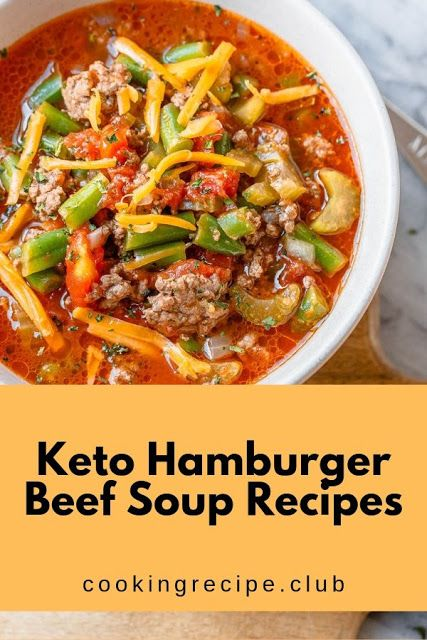 Keto Hamburger Beef Soup Recipes In 2020 Beef Soup Recipes Soup Recipes Beef Soup