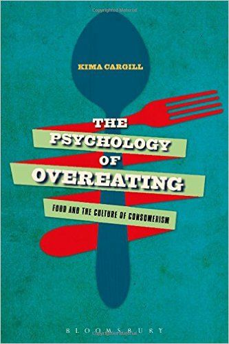 The Psychology Of Overeating Food And The Culture Of Consumerism Kima Cargill Rc552 E18 C36 2015 Http Catalog Wrlc Org Psychology Consumerism Overeat
