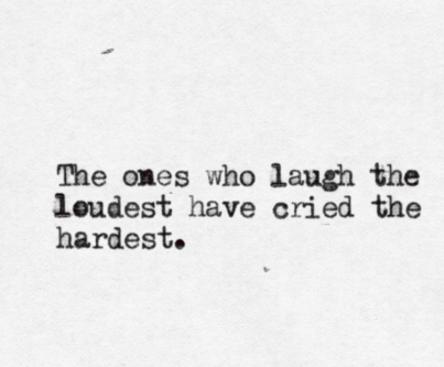 The Ones Who Laugh The Loudest Have Cried The Hardest Quote Hard Quotes Words Kindness Quotes