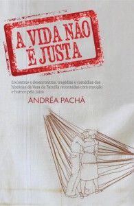 Livro A Vida Nao E Justa Andrea Pacha Pdf Mobi Ler Online