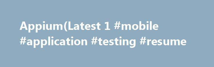 Appium(Latest 1 #mobile #application #testing #resume http\/\/iowa - mobile resume