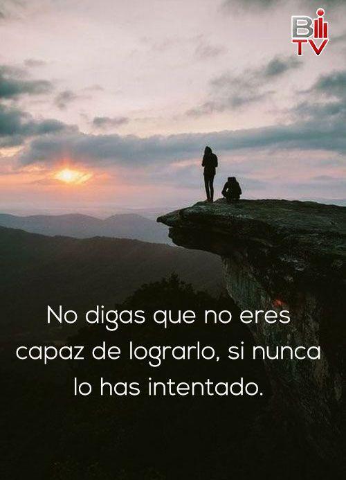 No digas que no eres capaz de lograrlo, si nunca lo has intentado.  #Quote #Frase #Logros