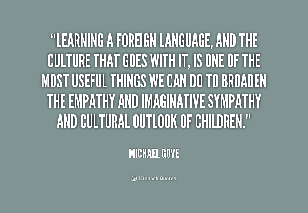 Learning A Foreign Language And The Culture That Goes With It Michael Gove Lifehack Quotes Lear Learning Quotes Culture Quotes Foreign Language Quotes