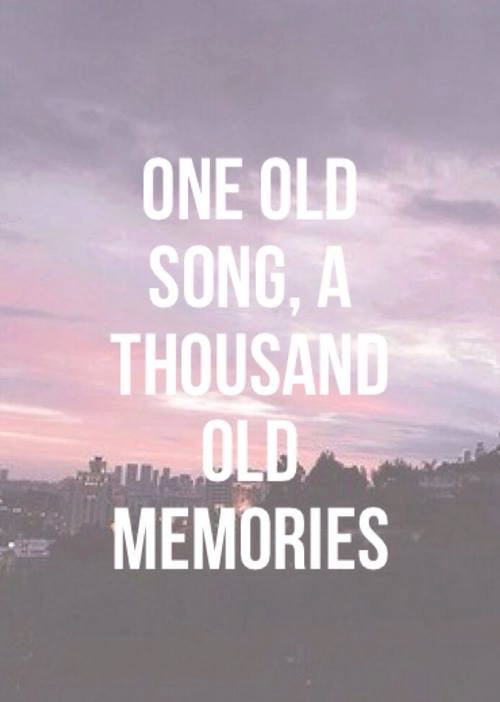 One Old Song A Thousand Old Memories Dl Pinterest Quotes