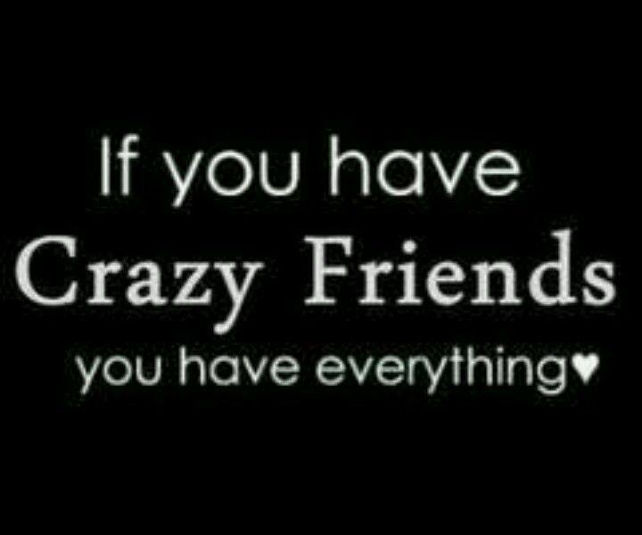 Friendship Quotes Crazy Friends Friends Quotes Friendship Quotes