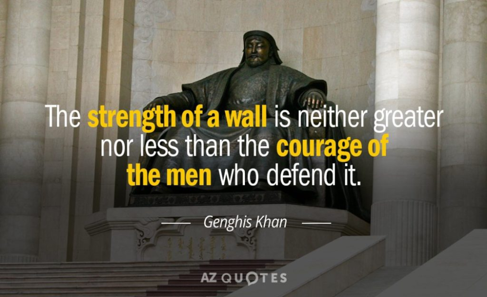 Genghis Khan Quote The Strength Of A Wall Is Neither