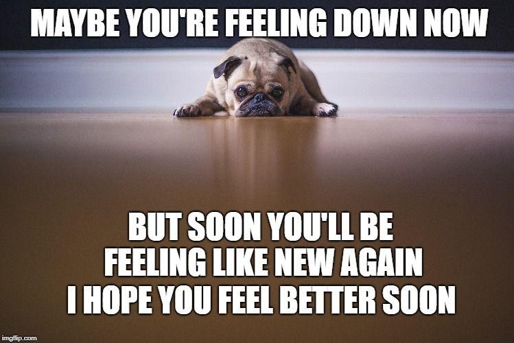 Custom Image Hope Youre Feeling Better How Are You Feeling Feeling Down