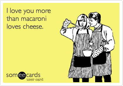 I Love You More Than Macaroni Loves Cheese Flirty Memes Flirty Good Morning Quotes Morning Quotes Funny