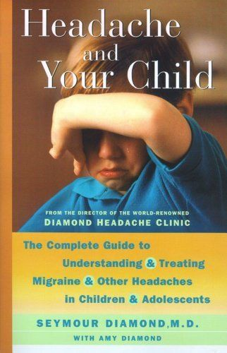 Headache And Your Child By Seymour Diamond 8 43 256 Pages Publisher Touchstone 1 Edition May 11 2010 Author Treating Migraines Adolescence Headache