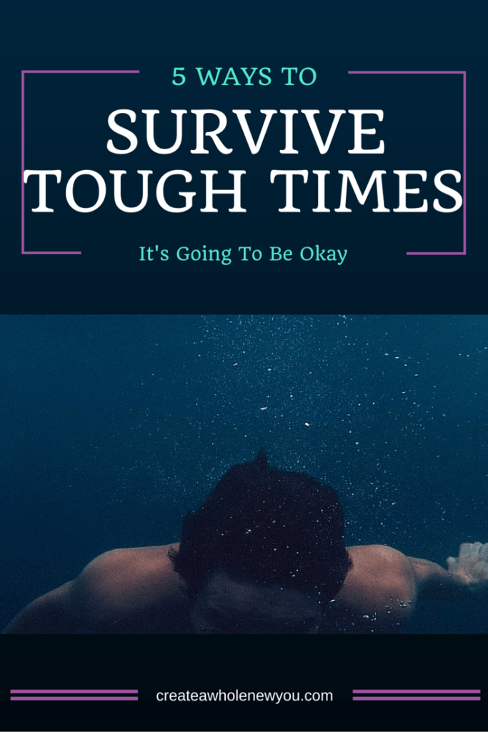 5 Ways To Survive Tough Times Quotes Pinterest Tough Times