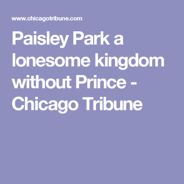 Paisley Park a lonesome kingdom without Prince - Chicago Tribune