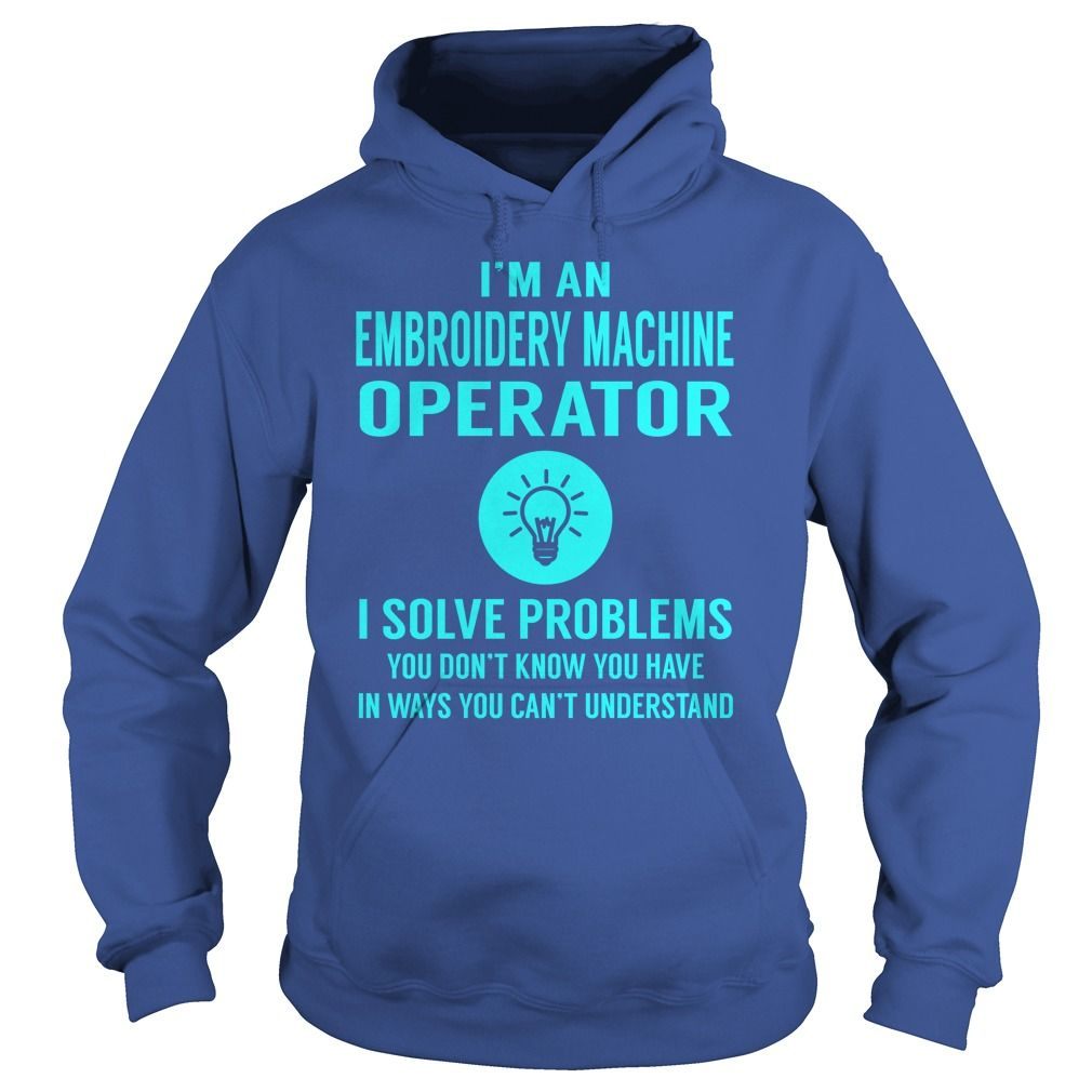 Embroidery Machine Operator I Solve Problem Job Title Shirts Gift
