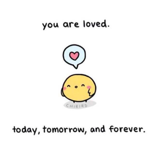 You Are Loved Today Tomorrow And Forever Cute Inspirational Quotes Cheer Up Quotes Cheerful Quotes