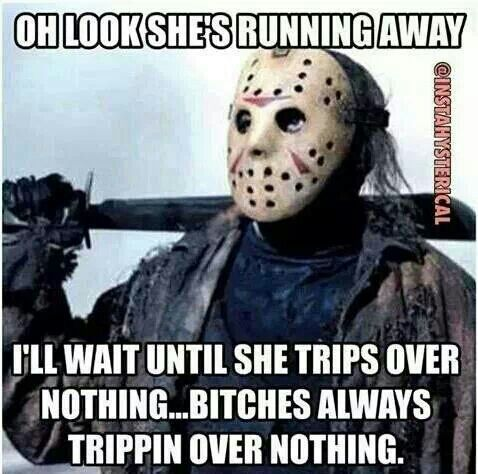 7c83516e31c6f08ee5aed6417f653293 bitches always be tripping over nothing memes galore pinterest