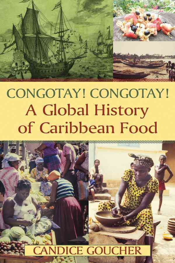 Congotay! Congotay!: A Global History of Caribbean Food ...
