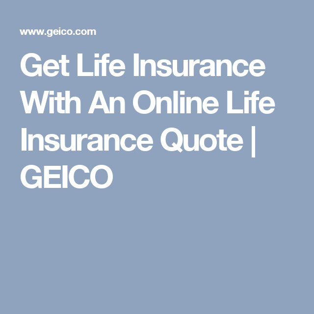 Geico Life Insurance Quote Prepossessing Get Life Insurance With An Online Life Insurance Quote  Geico