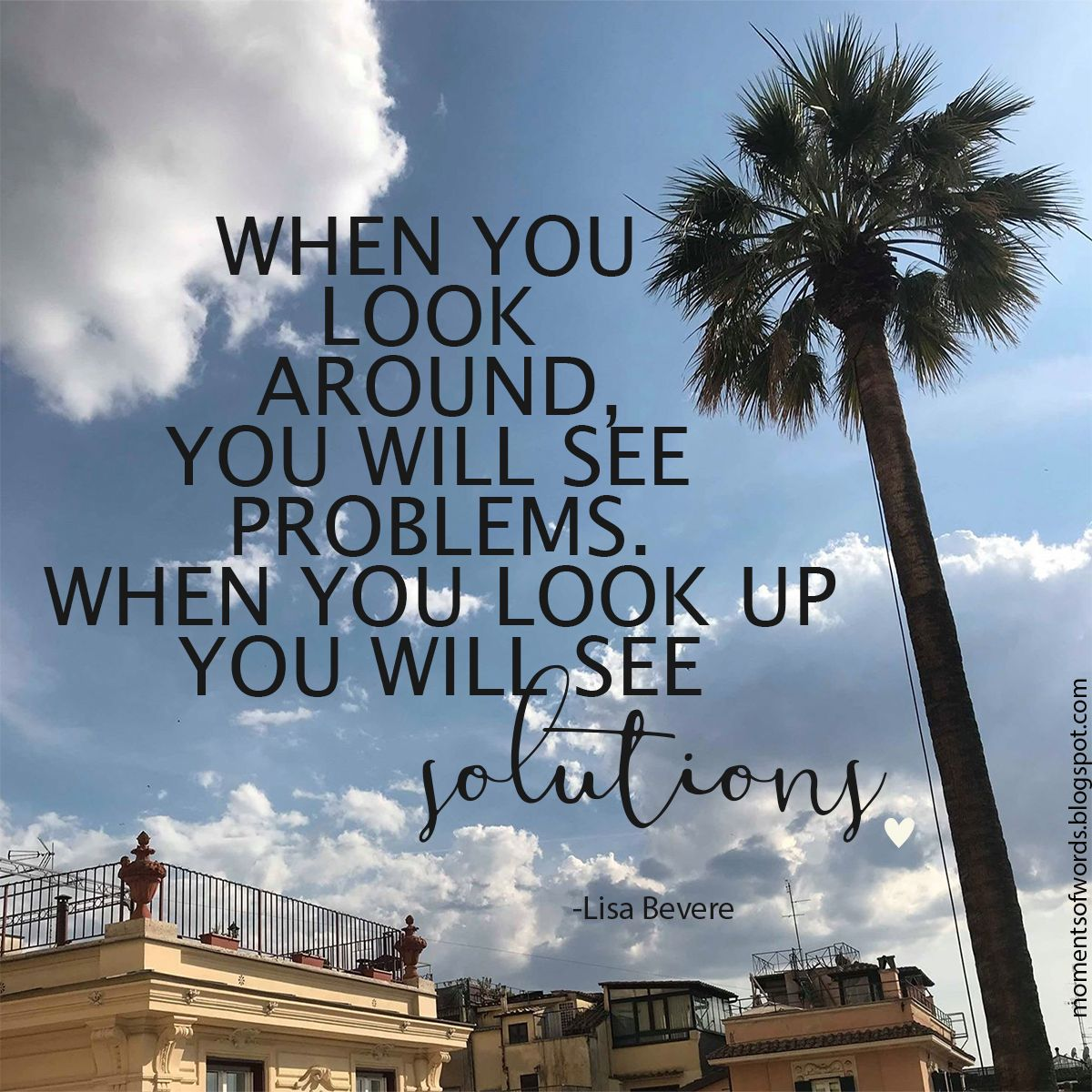 Look Up Moments Of Words Lookup Encouragement Wisewords Wisdomwords Lisabevere Quote Thereisalwaysasolution Look Up Quotes Up Quotes Looking Up