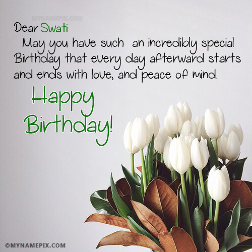 The Name Swati Is Generated On Birthday Wishes For A Friends With