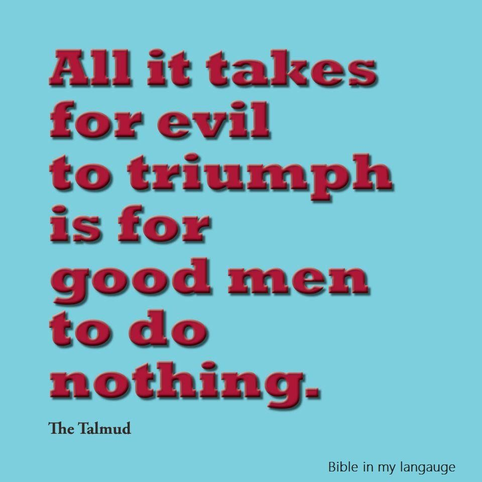 All It Takes For Evil To Triumph Is For Good Men To Do Nothing