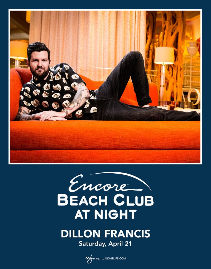 b3835f1c59404 ENCORE BEACH CLUB AT NIGHT PRESENTS  DILLON FRANCIS Saturday