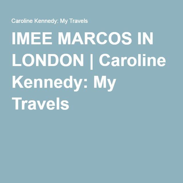 IMEE MARCOS IN LONDON | Caroline Kennedy: My Travels