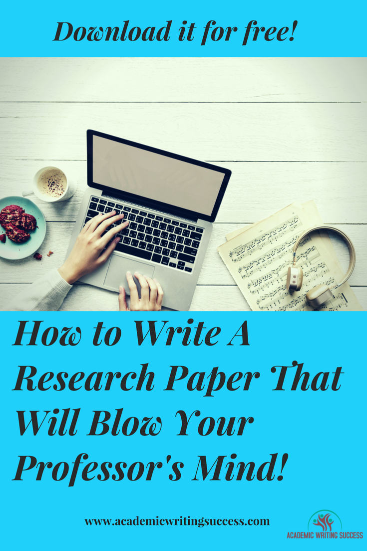 How To Write A Research Paper That Will Blow Your Professor S Mind This Free Guide Includes Editable T Paper Writing Service Research Paper Academic Writing