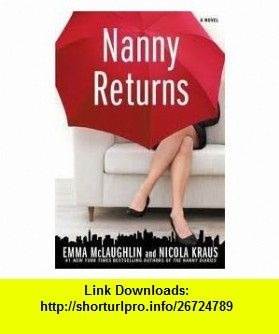 Nanny Returns Publisher Washington Square Press; Reprint edition Emma McLaughlin ,   ,  , ASIN: B004W81LUO , tutorials , pdf , ebook , torrent , downloads , rapidshare , filesonic , hotfile , megaupload , fileserve