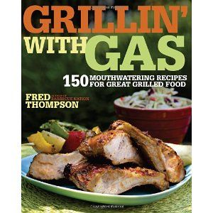 Grillin' with Gas: 150 Mouthwatering Recipes for Great Grilled Food [Paperback]
