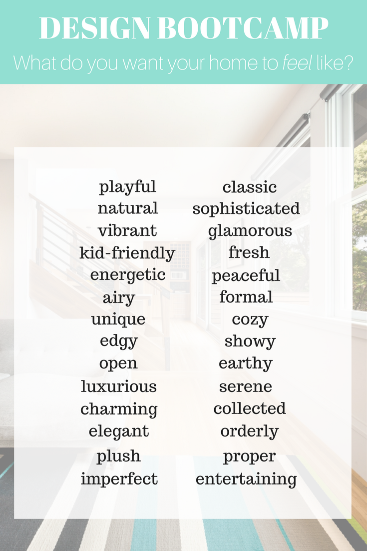 Design Style Words What Do You Want Your Home To Feel Like Decorate First Home Design Bootcamp Design