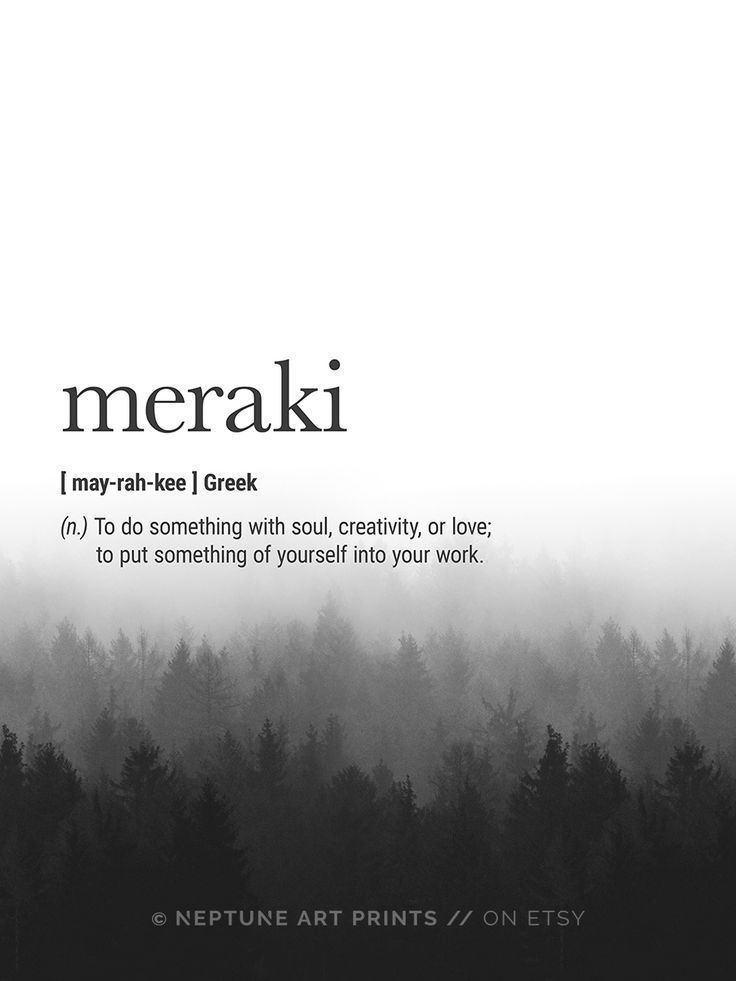 Meraki (Greek) Definition - To do something with soul, creativity, or love; to put something of yourself into your work.    Printable art is an easy and affordable way to personalize your home or office. You can print from home, your local print shop, or
