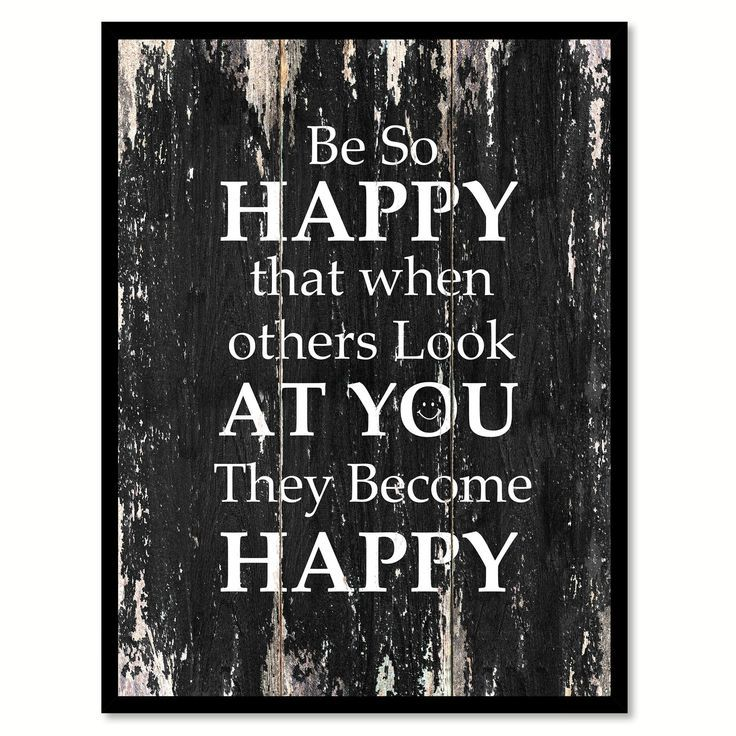 Happy Inspirational Saying: Be So Happy That When Others Look At You They Become Happy