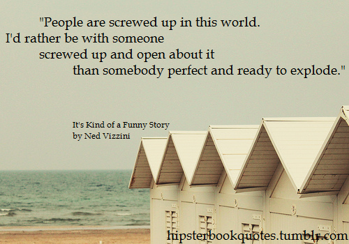 It S Kind Of A Funny Story By Ned Vizzini Book Quotes Love Me Quotes Funny Stories
