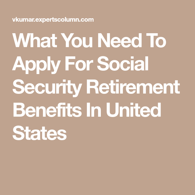 What You Need To Apply For Social Security Retirement Benefits In
