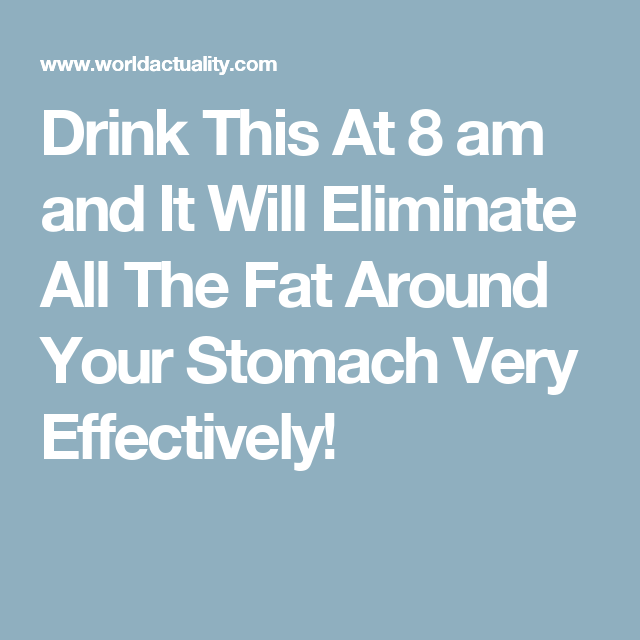Drink This At 8 am and It Will Eliminate All The Fat Around Your Stomach Very Effectively!