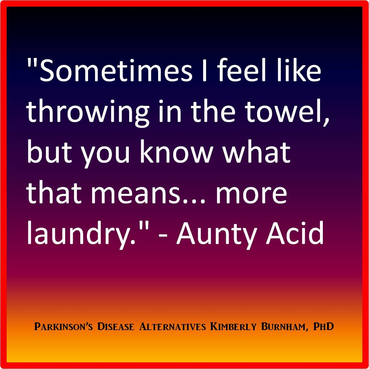 Throwing In The Towel Quotes Aunty Acid Sometimes I Feel Like Throwing In The Towel But You