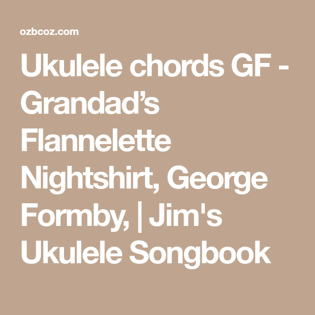 Ukulele Chords Gf Grandads Flannelette Nightshirt George Formby