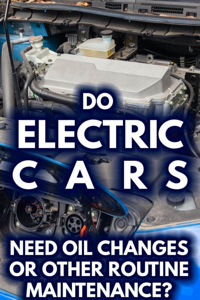 Do Electric Cars Need Oil Changes Or Other Routine