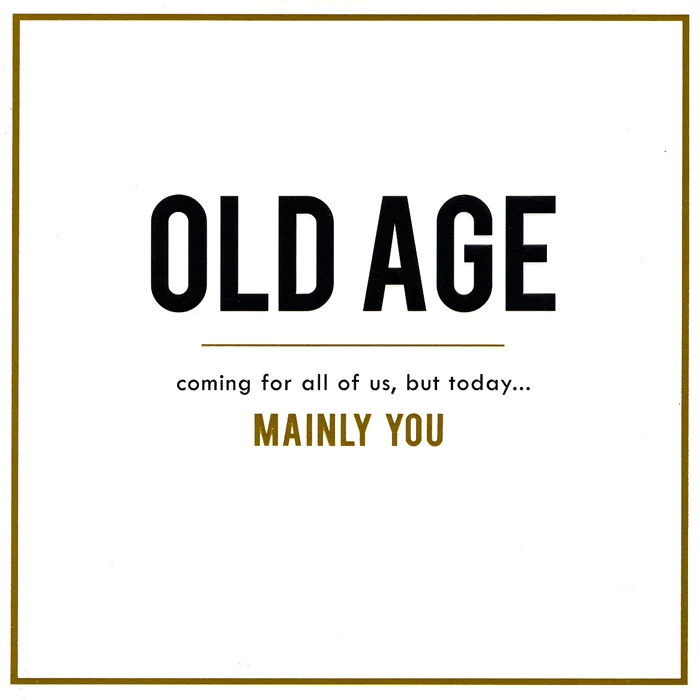 Old Age coming for All of Us