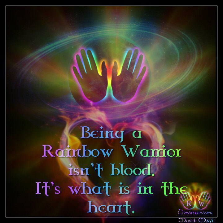 Being a Rainbow Warrior isn't blood. It's what is in the heart.