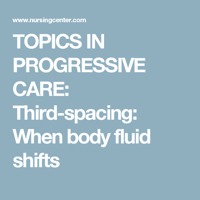 TOPICS IN PROGRESSIVE CARE: Third-spacing: When body fluid shifts