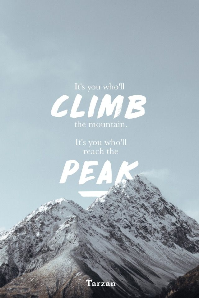 """It's you who'll climb the mountain. It's you who'll reach"