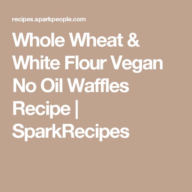 Whole Wheat & White Flour Vegan No Oil Waffles Recipe | SparkRecipes